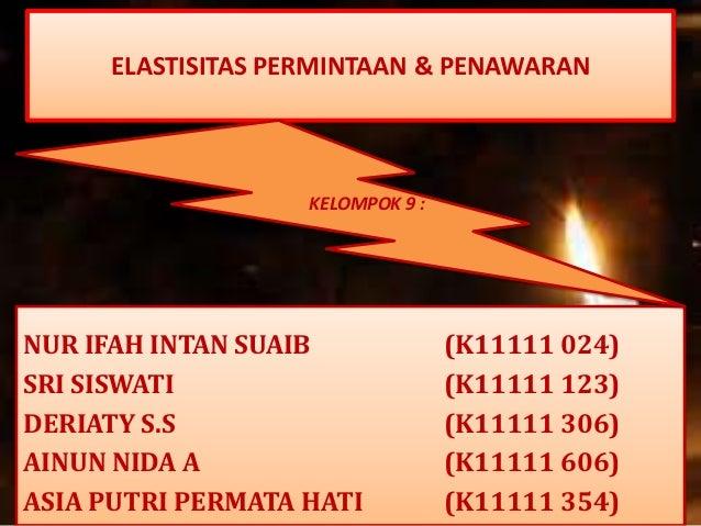 ELASTISITAS PERMINTAAN & PENAWARAN                   KELOMPOK 9 :NUR IFAH INTAN SUAIB              (K11111 024)SRI SISWATI...