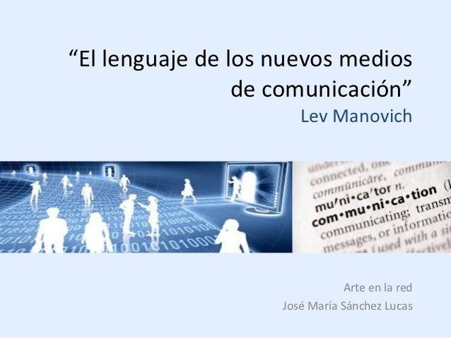 """""""El lenguaje de los nuevos medios                 de comunicación""""                       Lev Manovich                     ..."""