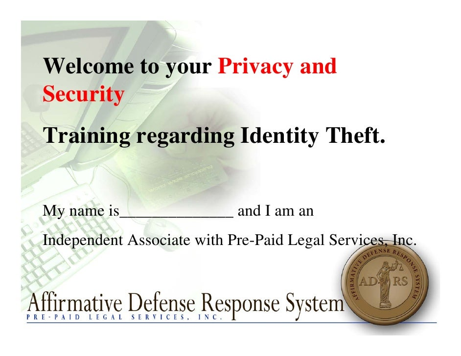 Welcome to your Privacy and Security Training regarding Identity Theft.   My name is______________ and I am an Independent...
