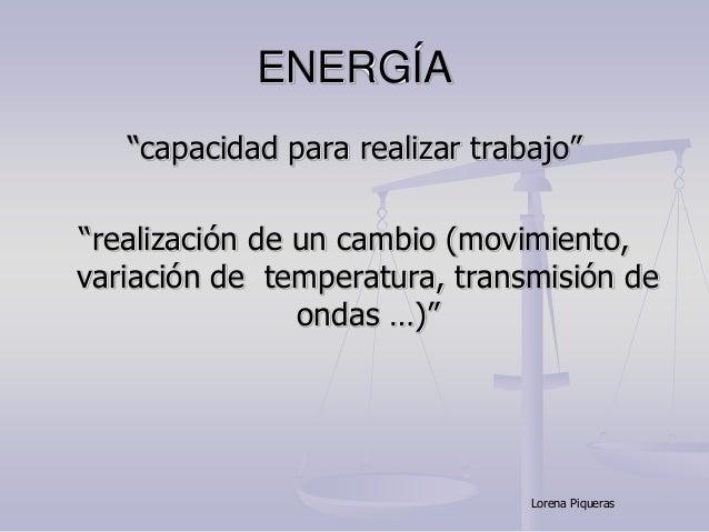 """ENERGÍA """"capacidad para realizar trabajo"""" """"realización de un cambio (movimiento, variación de temperatura, transmisión de ..."""