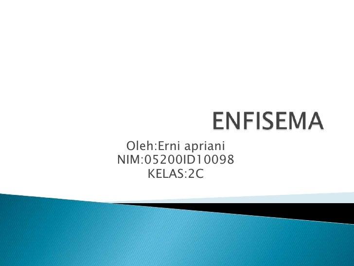 ENFISEMA<br />Oleh:Erni apriani<br />NIM:05200ID10098<br />KELAS:2C<br />