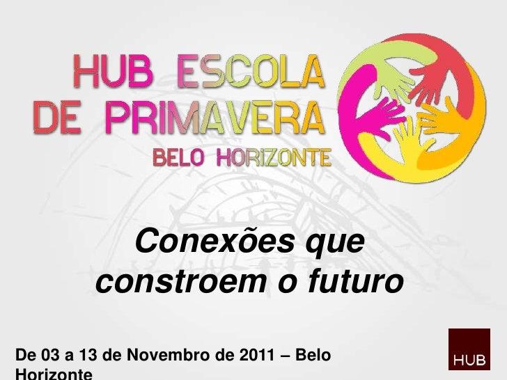 Hub Escola de Primavera 2011 - BH
