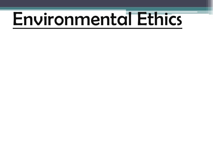 Environmental Ethics<br />