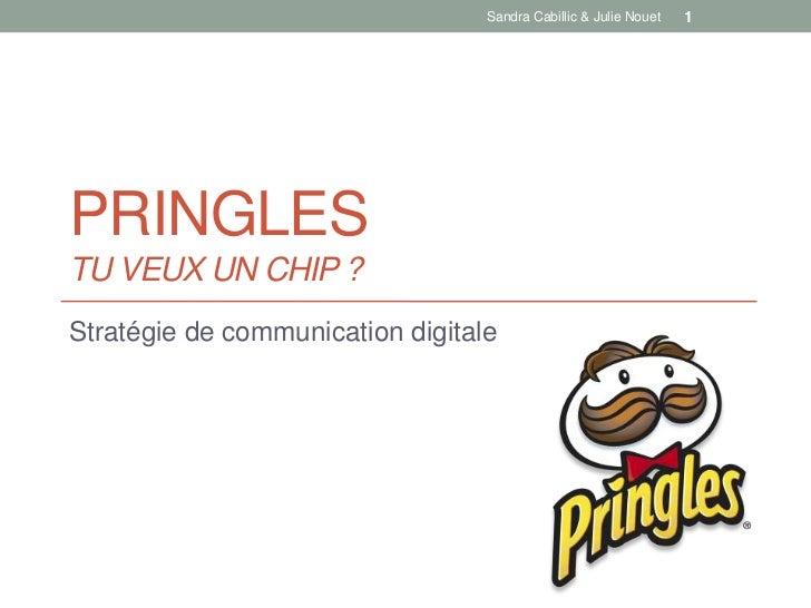 Sandra Cabillic & Julie Nouet   1PRINGLESTU VEUX UN CHIP ?Stratégie de communication digitale