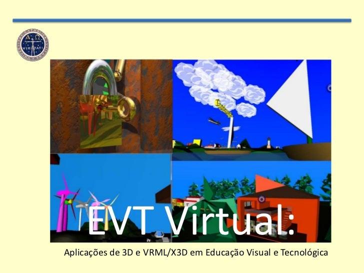 EVT Virtual:<br />Aplicações de 3D e VRML/X3D em Educação Visual e Tecnológica<br />