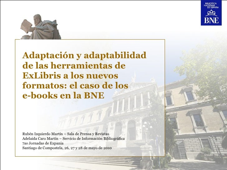 Adaptación y adaptabilidad de las herramientas de ExLibris a los nuevos formatos: el caso de los  e-books en la BNE Rubén ...