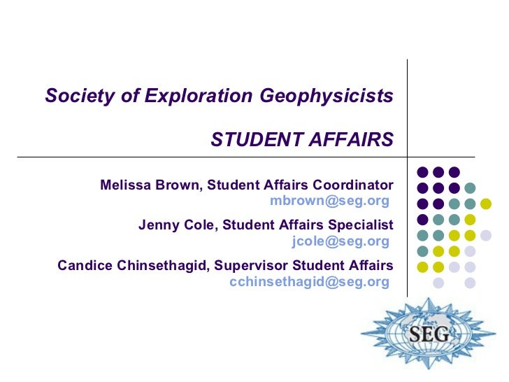 Society of Exploration Geophysicists STUDENT AFFAIRS Melissa Brown, Student Affairs Coordinator [email_address]   Jenny Co...