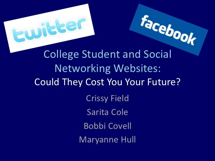 College Student and Social Networking Websites:Could They Cost You Your Future?<br />Crissy Field<br />Sarita Cole<br />Bo...