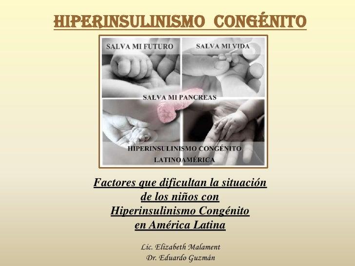 HIPERINSULINISMO CONGÉNITO    Factores que dificultan la situación             de los niños con       Hiperinsulinismo Con...