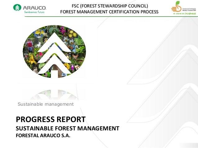 PROGRESS REPORT SUSTAINABLE FOREST MANAGEMENT FORESTAL ARAUCO S.A. Gestión sustentable FSC (FOREST STEWARDSHIP COUNCIL)FSC...