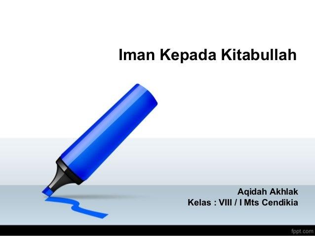 Iman Kepada Kitabullah                      Aqidah Akhlak        Kelas : VIII / I Mts Cendikia