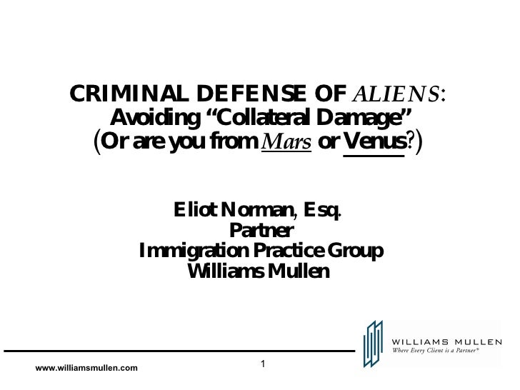 """CRIMINAL DEFENSE OF  ALIENS :  Avoiding """"Collateral Damage"""" (Or are you from  Mars  or  Venus ?)  Eliot Norman, Esq.  Part..."""