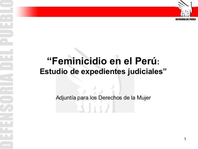 """1 """"Feminicidio en el Perú: Estudio de expedientes judiciales"""" Adjuntía para los Derechos de la Mujer"""