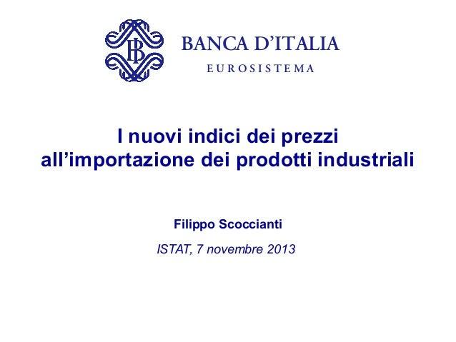 BANCA D'ITALIA EUROSISTEMA  I nuovi indici dei prezzi all'importazione dei prodotti industriali Filippo Scoccianti ISTAT, ...