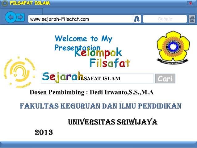 X www.sejarah-Filsafat.com Google FILSAFAT ISLAM Cari Welcome to My Presentasion