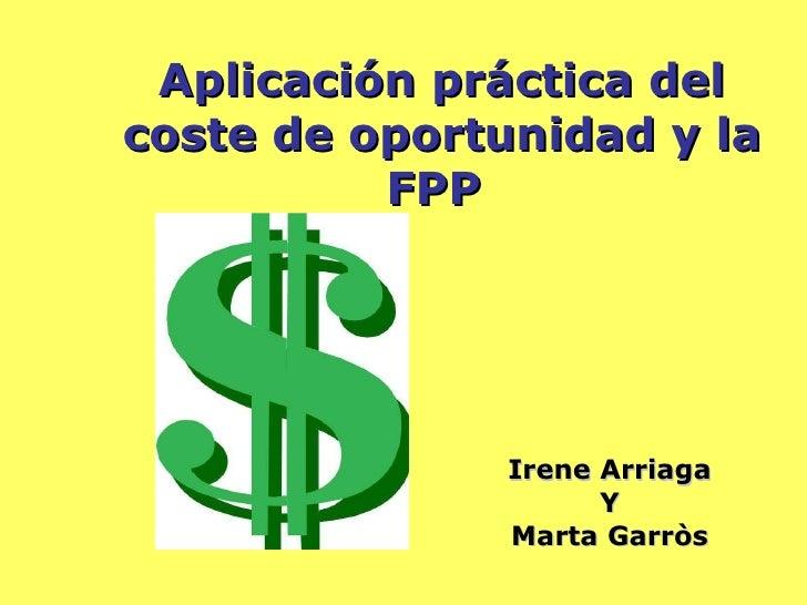 Aplicación práctica del coste de oportunidad y la FPP   Irene Arriaga Y Marta Garròs