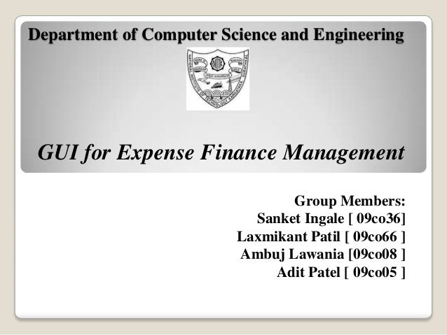 Department of Computer Science and Engineering GUI for Expense Finance Management                                Group Mem...