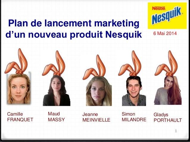 Plan de lancement marketing  d'un nouveau produit Nesquik  Simon  MILANDRE  6 Mai 2014  1  Camille  FRANQUET  Maud  MASSY ...