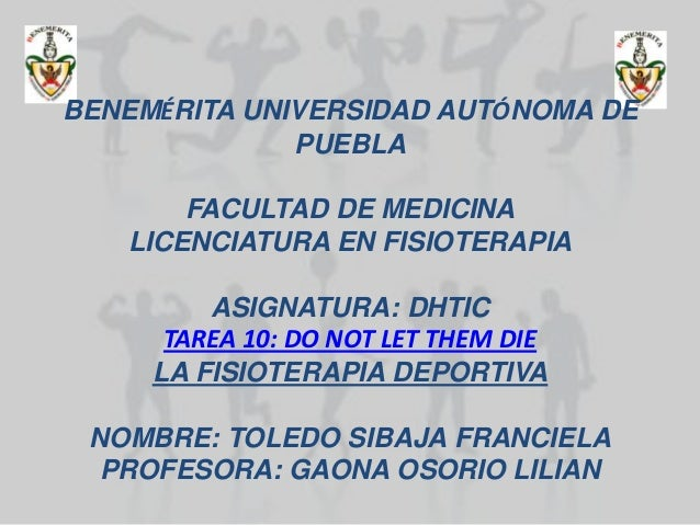 BENEMÉRITA UNIVERSIDAD AUTÓNOMA DE              PUEBLA       FACULTAD DE MEDICINA   LICENCIATURA EN FISIOTERAPIA         A...