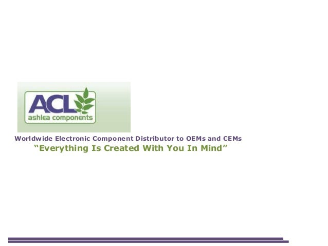 "Worldwide Electronic Component Distributor to OEMs and CEMs     ""Everything Is Created With You In Mind"""