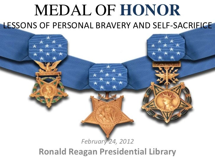 MEDAL OF HONORLESSONS OF PERSONAL BRAVERY AND SELF-SACRIFICE                 February 24, 2012       Ronald Reagan Preside...