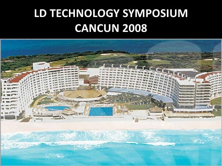 LD TECHNOLOGY SYMPOSIUM CANCUN 2008<br />