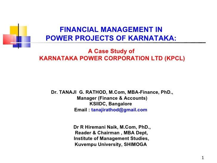 FINANCIAL MANAGEMENT IN  POWER PROJECTS OF KARNATAKA:  A Case Study of  KARNATAKA POWER CORPORATION LTD (KPCL)    Dr. TANA...