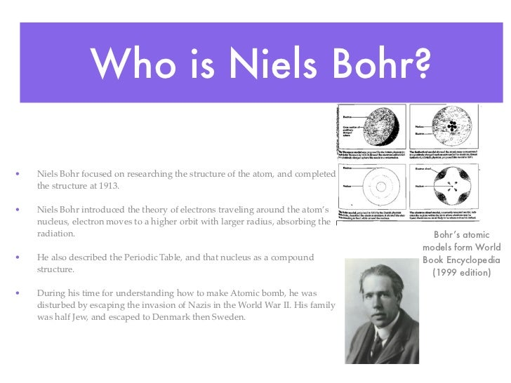 neils bohr and the five atomic theories Neils bohr and atomic theory in ancient greek the word atom meant the smallest indivisible particle that could be conceived the atoms original structure was simple, but as more and more research was done the atom became more complex and puzzling the five atomic theories of the past two centuries represent the sudden.