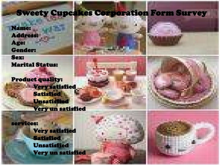 Sweety Cupcakes Corporation Form Survey<br />Name:<br />Address:<br />Age:<br />Gender:<br />Sex:<br />Marital Status:<br ...