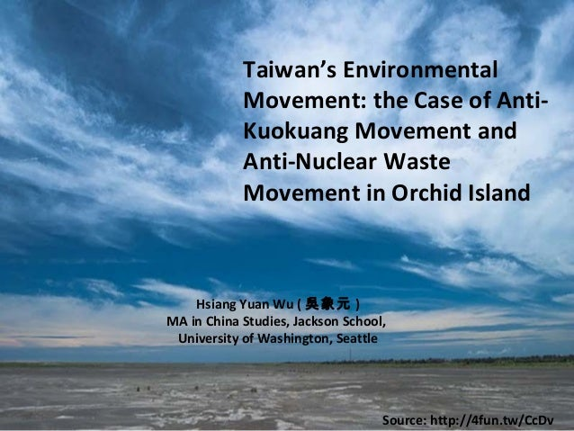 Taiwan's Environmental Movement: the Case of Anti-Kuokuang Movement  and Anti-Nuclear Waste Movement in Orchid Island