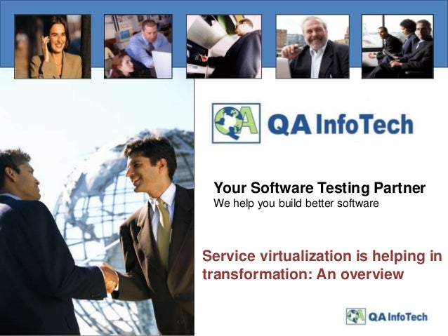 Your Software Testing Partner We help you build better software Service virtualization is helping in transformation: An ov...