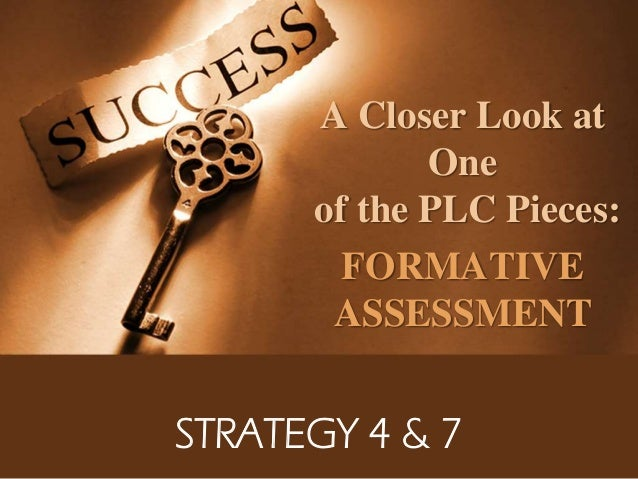 A Closer Look at One of the PLC Pieces: FORMATIVE ASSESSMENT STRATEGY 4 & 7