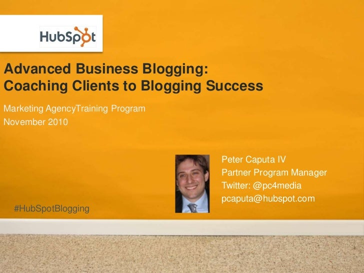 Advanced Business Blogging: Coaching Clients to Blogging Success<br />Marketing AgencyTraining Program<br />November 2010<...