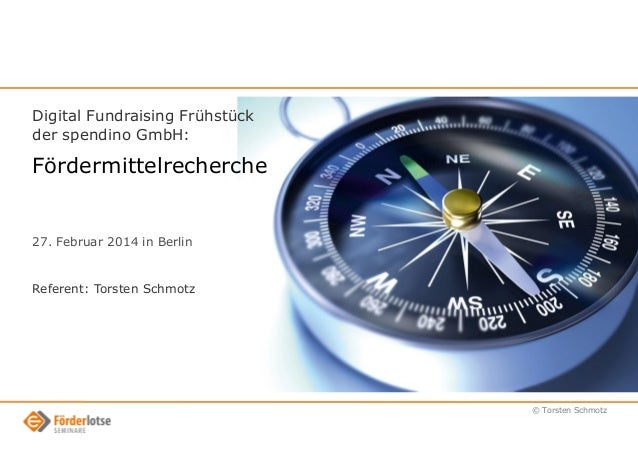 Digital Fundraising Frühstück der spendino GmbH:  Fördermittelrecherche  27. Februar 2014 in Berlin  Referent: Torsten Sch...