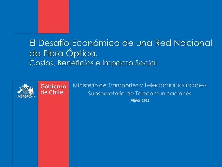 El Desafío Económico de una Red Nacional de Fibra Óptica. Costos, Beneficios e Impacto Social<br />Ministerio de Transport...