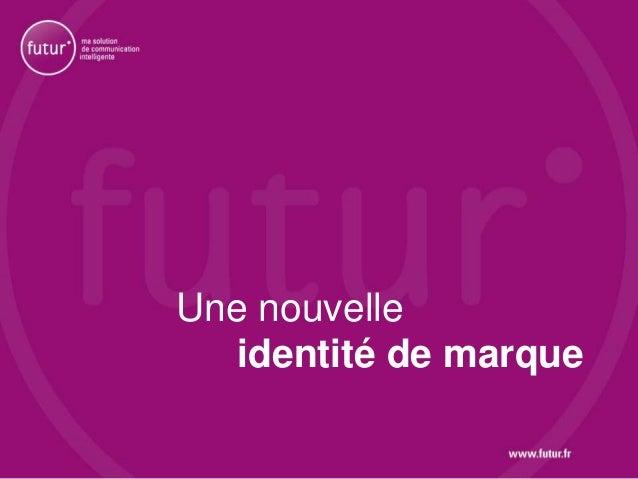 Futur : une nouvelle identité de marque