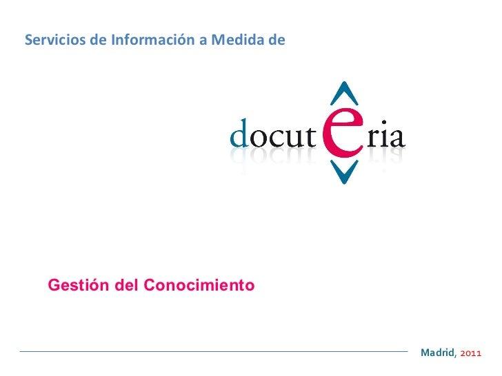<ul><ul><li>Madrid ,  2011 </li></ul></ul>Servicios de Información a Medida de Gestión del Conocimiento