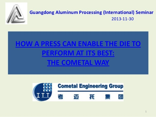 Guangdong Aluminum Processing (International) Seminar 2013-11-30  HOW A PRESS CAN ENABLE THE DIE TO PERFORM AT ITS BEST: T...