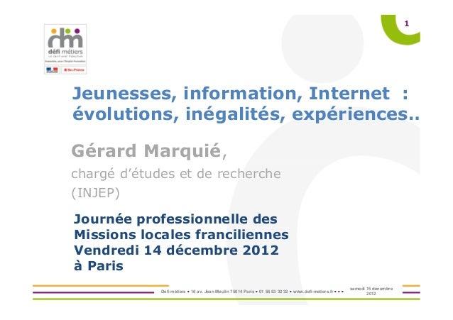 1Jeunesses, information, Internet :évolutions, inégalités, expériences…Gérard Marquié,chargé d'études et de recherche(INJE...