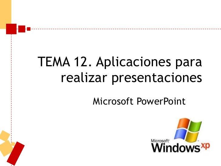 TEMA 12. Aplicaciones para realizar presentaciones Microsoft PowerPoint