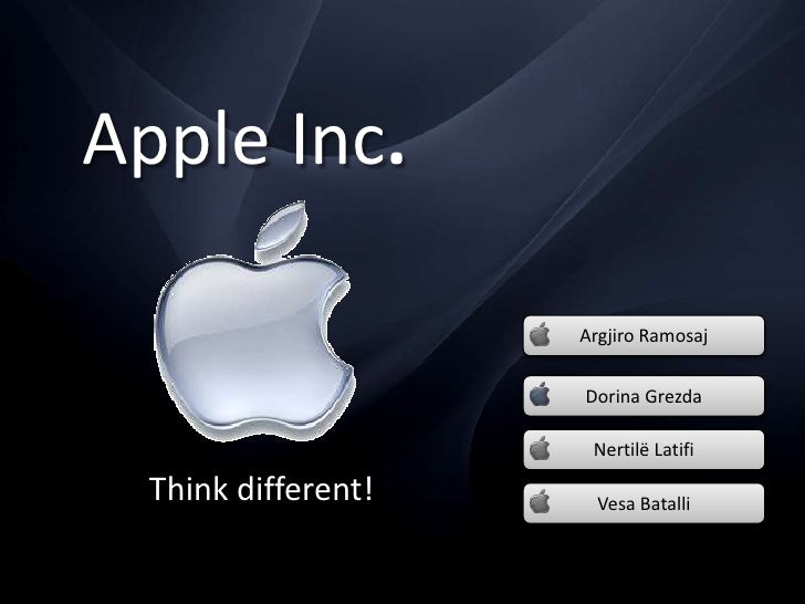 Apple Inc.<br />ArgjiroRamosaj<br />Dorina Grezda<br />NertilëLatifi<br />Think different!<br />VesaBatalli<br />