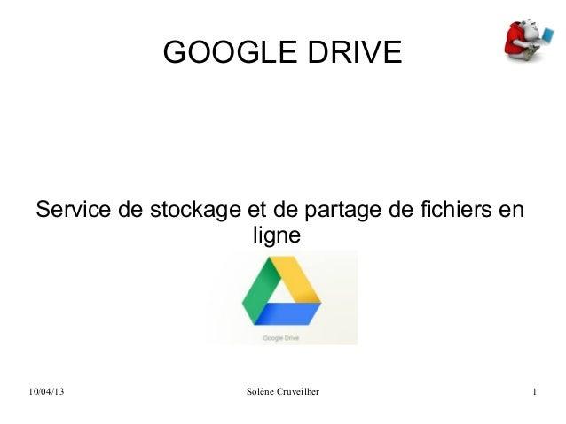 10/04/13 Solène Cruveilher 1GOOGLE DRIVEService de stockage et de partage de fichiers enligne