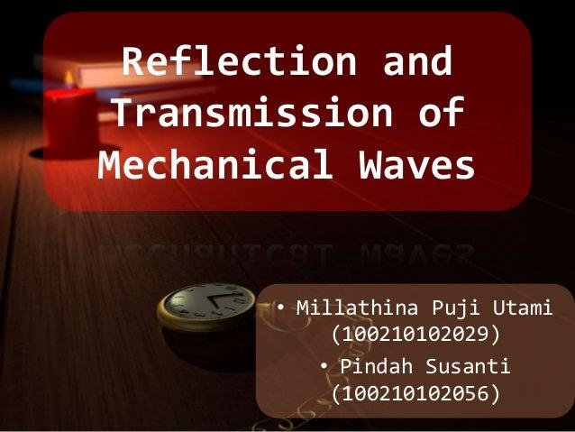 Reflection andTransmission ofMechanical Waves       • Millathina Puji Utami            (100210102029)           • Pindah S...