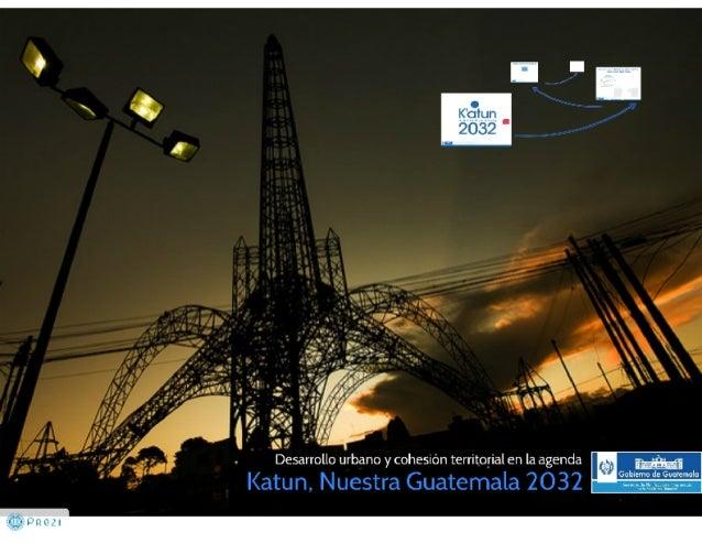 Katun. Nuestra Guatemala 2032 - Foro Internacional sobre Desarrollo Urbano y Cohesión Territorial en la Autonomía / SEGEPLAN