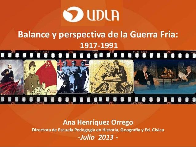 Ana Henríquez Orrego Directora de Escuela Pedagogía en Historia, Geografía y Ed. Cívica -Julio 2013 - Balance y perspectiv...