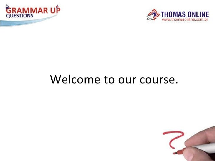 Welcome to our course.