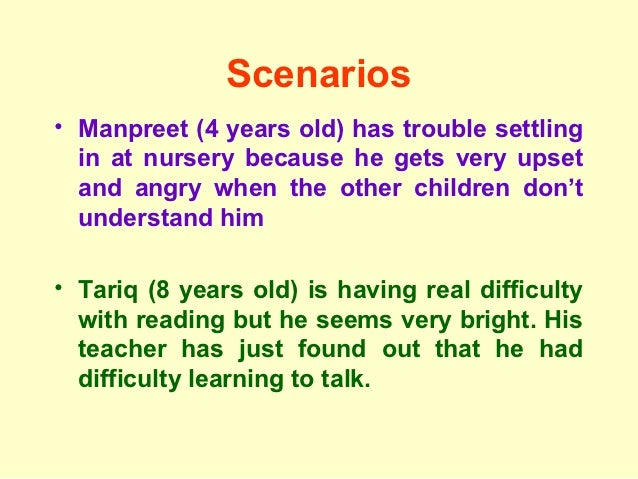 Scenarios• Manpreet (4 years old) has trouble settling  in at nursery because he gets very upset  and angry when the other...