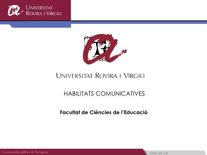 HABILITATS COMUNICATIVES Facultat de Ciències de l'Educació
