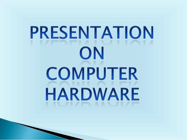  HARDWARE REPERESENT THE PHYSICAL AND TANGIBLE COMPONENTS OF THE COMPUTER.  THE ELECTRONIC , ELECTRICAL AND MECHANICAL E...