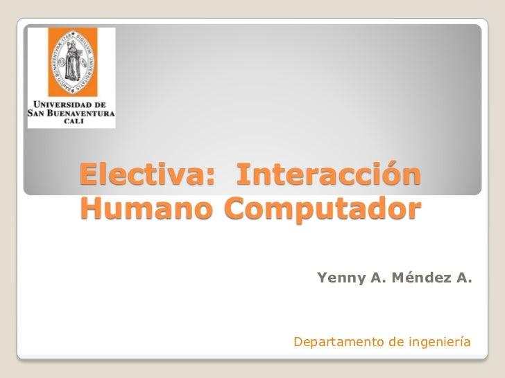 Electiva: InteracciónHumano Computador                Yenny A. Méndez A.             Departamento de ingeniería